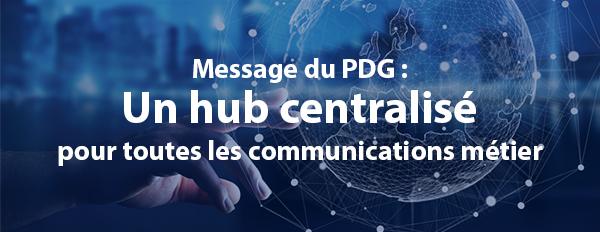 Un hub centralisé pour toutes les communications métier