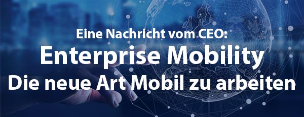 Enterprise Mobility - Die neue Art Mobil zu arbeiten